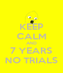 KEEP CALM AND 7 YEARS NO TRIALS - Personalised Poster A4 size