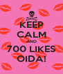 KEEP CALM AND 700 LIKES OIDA! - Personalised Poster A4 size