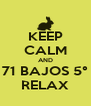 KEEP CALM AND 71 BAJOS 5° RELAX - Personalised Poster A4 size