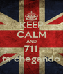 KEEP CALM AND 711 ta chegando - Personalised Poster A4 size
