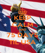 KEEP CALM AND 75 DAYS TIL USA - Personalised Poster A4 size