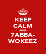 KEEP CALM AND 7ABBA- WOKEEZ - Personalised Poster A4 size