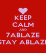 KEEP CALM AND 7ABLAZE STAY ABLAZE - Personalised Poster A4 size