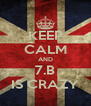 KEEP CALM AND 7.B IS CRAZY - Personalised Poster A4 size