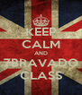 KEEP CALM AND 7BRAVADO CLASS - Personalised Poster A4 size