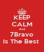 KEEP CALM And 7Bravo Is The Best  - Personalised Poster A4 size