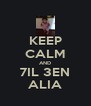 KEEP CALM AND 7IL 3EN ALIA - Personalised Poster A4 size