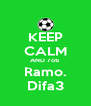 KEEP CALM AND 7o6 Ramo. Difa3 - Personalised Poster A4 size