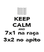 KEEP CALM AND 7x1 na raça 3x2 no apito - Personalised Poster A4 size