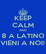 KEEP CALM AND 8 A LATINO VIENI A NOI! - Personalised Poster A4 size