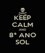 KEEP CALM AND 8° ANO SOL - Personalised Poster A4 size