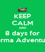 KEEP CALM AND 8 days for Forma Adventure - Personalised Poster A4 size
