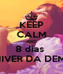 KEEP CALM AND 8 dias  NIVER DA DEMI - Personalised Poster A4 size