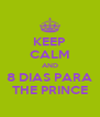 KEEP CALM AND 8 DIAS PARA THE PRINCE - Personalised Poster A4 size