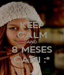 KEEP CALM AND 8 MESES CAMI :* - Personalised Poster A4 size