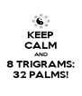 KEEP CALM AND 8 TRIGRAMS: 32 PALMS! - Personalised Poster A4 size