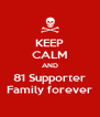 KEEP CALM AND 81 Supporter Family forever - Personalised Poster A4 size