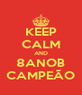 KEEP CALM AND 8ANOB CAMPEÃO - Personalised Poster A4 size