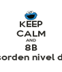 KEEP CALM AND 8B desorden nivel dios - Personalised Poster A4 size