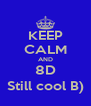 KEEP CALM AND 8D Still cool B) - Personalised Poster A4 size