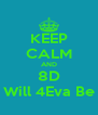 KEEP CALM AND 8D Will 4Eva Be - Personalised Poster A4 size