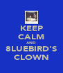 KEEP CALM AND 8LUEBIRD'S CLOWN - Personalised Poster A4 size
