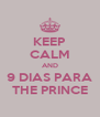 KEEP CALM AND 9 DIAS PARA THE PRINCE - Personalised Poster A4 size
