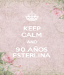 KEEP CALM AND 90 AÑOS ESTERLINA - Personalised Poster A4 size
