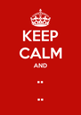 KEEP CALM AND .. .. - Personalised Poster A4 size