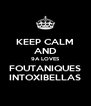 KEEP CALM AND 9A LOVES FOUTANIQUES INTOXIBELLAS - Personalised Poster A4 size