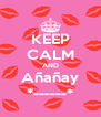 KEEP CALM AND Añañay *------* - Personalised Poster A4 size