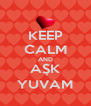 KEEP CALM AND AŞK YUVAM - Personalised Poster A4 size