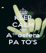 KEEP CALM AND A™ósfera PA TO'S - Personalised Poster A4 size