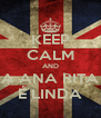 KEEP CALM AND A ANA RITA É LINDA - Personalised Poster A4 size