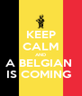KEEP CALM AND A BELGIAN  IS COMING  - Personalised Poster A4 size