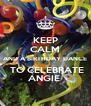 KEEP CALM AND A BIRTHDAY DANCE  TO CELEBRATE ANGIE  - Personalised Poster A4 size