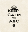 KEEP  CALM AND A&C 6 - Personalised Poster A4 size