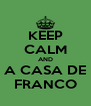 KEEP CALM AND A CASA DE FRANCO - Personalised Poster A4 size