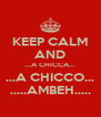 KEEP CALM AND ...A CHICCA... ...A CHICCO... .....AMBEH..... - Personalised Poster A4 size