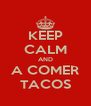 KEEP CALM AND A COMER TACOS - Personalised Poster A4 size