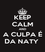 KEEP CALM AND A CULPA É DA NATY  - Personalised Poster A4 size