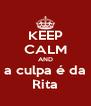 KEEP CALM AND a culpa é da Rita - Personalised Poster A4 size