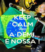 KEEP CALM AND A DEMI  É NOSSA ! - Personalised Poster A4 size