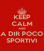 KEEP CALM AND A DIR POCO SPORTIVI - Personalised Poster A4 size