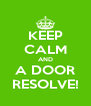 KEEP CALM AND A DOOR RESOLVE! - Personalised Poster A4 size