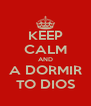 KEEP CALM AND A DORMIR TO DIOS - Personalised Poster A4 size
