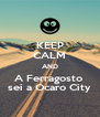 KEEP CALM AND A Ferragosto  sei a Ocaro City - Personalised Poster A4 size