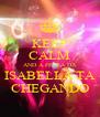 KEEP CALM AND A FESTA DA  ISABELLA TA  CHEGANDO - Personalised Poster A4 size