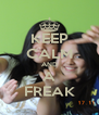 KEEP CALM AND A FREAK - Personalised Poster A4 size