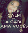 KEEP CALM AND A GABI  AMA VOCÊS - Personalised Poster A4 size